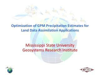Optimization of GPM Precipitation Estimates for Land Data Assimilation Applications