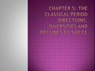 Chapter 5: The Classical Period directions, diversities and declines by 500 CE