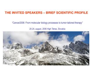 """""""Cancer2006: From molecular biology processes to tumor-tailored therapy"""" 20-24, august, 2006 High Tatras, Slovakia"""