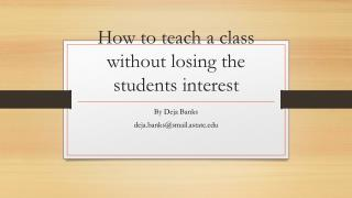 How to teach a class without losing the students interest