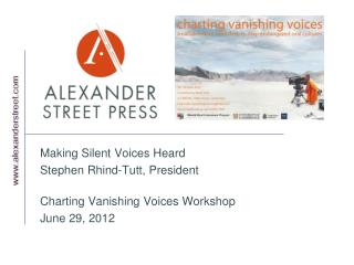 Making Silent Voices Heard Stephen Rhind-Tutt, President  Charting Vanishing Voices Workshop