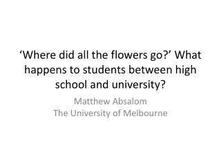 'Where did all the flowers go?' What happens to students between high school and university?