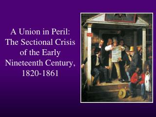 A Union in Peril: The Sectional Crisis of the Early Nineteenth Century, 1820-1861