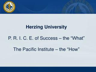 "Herzing University P. R. I. C. E. of Success – the ""What"" The Pacific Institute – the ""How"""