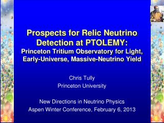 Chris Tully Princeton University New Directions in Neutrino Physics