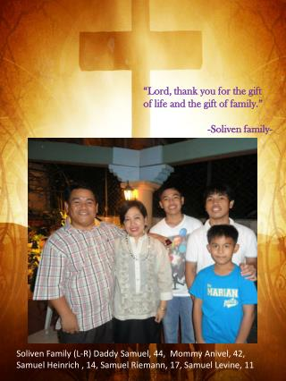 """Lord, thank you for the gift of life and the gift of family."" - Soliven  family-"
