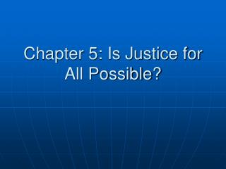 Chapter 5: Is Justice for All Possible?