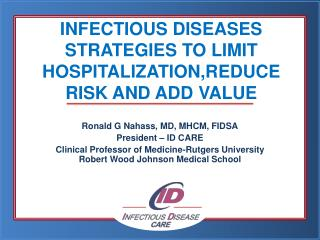 INFECTIOUS DISEASES STRATEGIES TO LIMIT  HOSPITALIZATION,REDUCE RISK AND ADD VALUE
