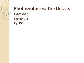 Photosynthesis: The Details Part one