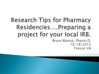 Research Tips for Pharmacy Residencies….Preparing a project for your local IRB.