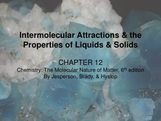 Intermolecular Attractions & the Properties of Liquids & Solids CHAPTER 12