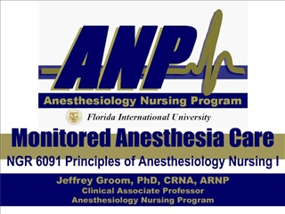 Monitored Anesthesia Care NGR 6091 Principles of Anesthesiology Nursing I