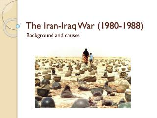 The Iran-Iraq War (1980-1988)