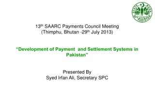 13 th  SAARC Payments Council Meeting (Thimphu, Bhutan -29 th  July 2013)