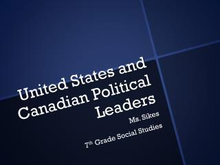 United States and Canadian Political Leaders