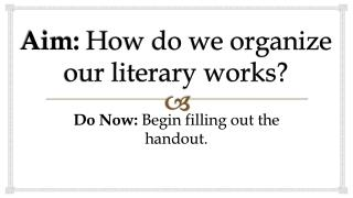 Aim:  How do we organize our literary works?