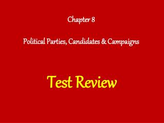Chapter 8 Political Parties, Candidates & Campaigns