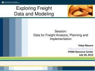 Session: Data  for Freight Analysis, Planning and  Implementation Vidya Mysore