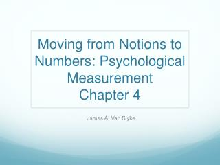 Moving from Notions to  Numbers: Psychological Measurement Chapter 4