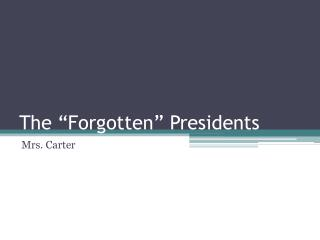 "The ""Forgotten""  Presidents"
