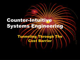 Counter-Intuitive Systems Engineering