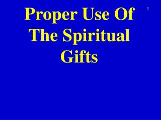 Proper Use Of The Spiritual Gifts