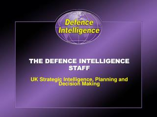 THE DEFENCE INTELLIGENCE STAFF  UK Strategic Intelligence, Planning and Decision Making
