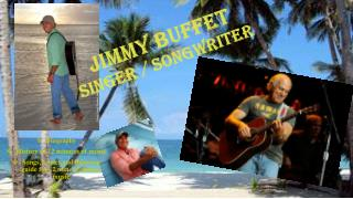 Jimmy Buffet  Singer / Songwriter