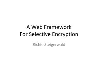 A Web Framework  For Selective Encryption