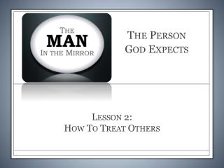 Lesson  2: How To Treat Others