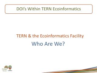 TERN &  the Ecoinformatics Facility Who Are We?