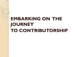EMBARKING ON  THE  JOURNEY  TO CONTRIBUTORSHIP