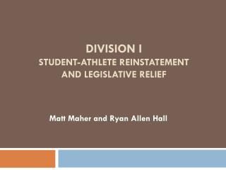 Division I  student-athlete reinstatement and  Legislative Relief