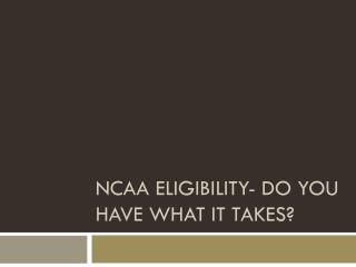 NCAA Eligibility- Do You Have What It Takes?