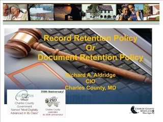 Record Retention Policy Or Document Retention Policy  Richard A. Aldridge CIO Charles County, MD