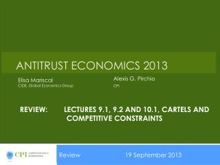 Review:	Lectures 9.1, 9.2 and 10.1, Cartels and competitive constraints