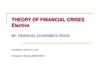 THEORY OF FINANCIAL CRISES Elective M1, FINANCIAL ECONOMICS TRACK ACADEMIC YEAR 2012 / 2013