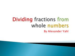 Dividing fractions from  whole  numbers