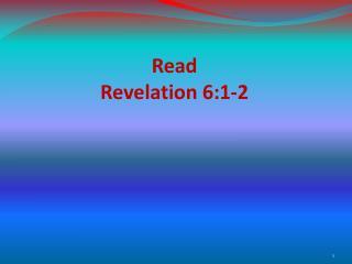 Read Revelation 6:1-2
