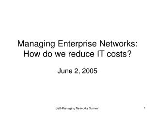 Managing Enterprise Networks: How do we reduce IT costs