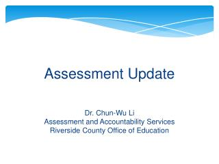 Assessment Update Dr. Chun-Wu Li Assessment and Accountability Services