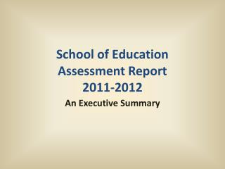 School of Education Assessment Report 2011-2012