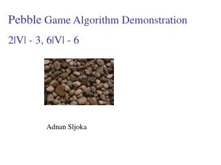 Pebble  Game Algorithm Demonstration 2|V| - 3, 6|V| - 6