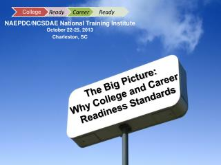 The Big Picture:    Why College and Career  Readiness Standards