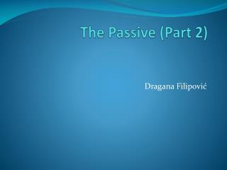 The Passive (Part 2)