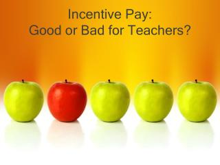 Incentive Pay:  Good or Bad for Teachers?