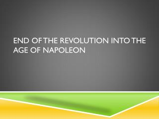 End of the Revolution into the Age of Napoleon