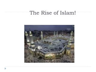 The Rise of Islam!