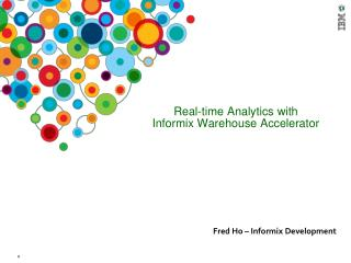 Real-time Analytics with  Informix Warehouse Accelerator