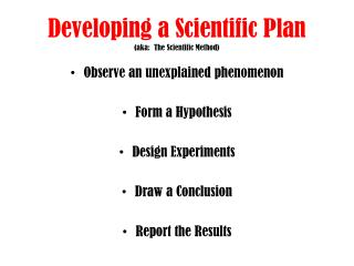 Developing a Scientific  P lan (aka:  The Scientific Method)